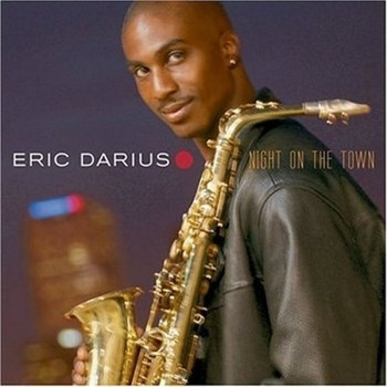 "Eric Darius ""Night On The Town"" 2004 год"