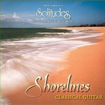"Dan Gibson's Solitudes ""Shorelines - Classical guitar "" 1999 год"