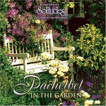 "Dan Gibson's Solitudes ""Pachelbel - In the garden"" 2003 год"